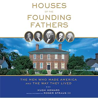 Houses of the Founding Fathers by Hugh Howard & By photographer Roger Straus III