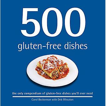 500 Gluten-free Dishes - The Only Compendium of Gluten-free Dishes You