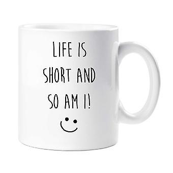 Funny Mug Short Person Life Is Short So Am I