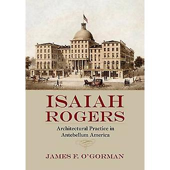 Isaiah Rogers - Architectural Practice in Antebellum America by James