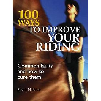 100 Ways to Improve Your Riding - Common Faults and How to Cure Them (
