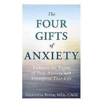The Four Gifts of Anxiety - Embrace the Power of Your Anxiety and Tran