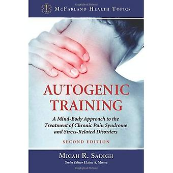 Autogenic Training: A Mind-Body Approach to the Treatment of Chronic Pain Syndrome and Stress-Related Disorders...