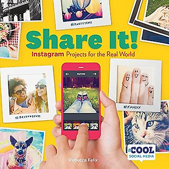 Share It!: Instagram Projects for the Real World (Cool Social Media)