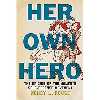 Her Own Hero: The Origins of the Women's Self-Defense� Movement