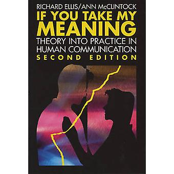 If You Take My Meaning Theory Into Practice in Human Communication Second Edition by Ellis & McClintock