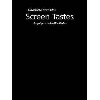 Screen Tastes  Soap Opera to Satellite Dishes by Brunsdon & Charlotte