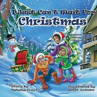 I Just Cant Wait for Christmas A magical story of counting down to Christmas by Frost & Natalia