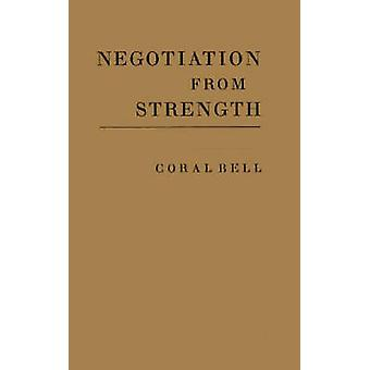 Negotiation from Strength A Study in the Politics of Power by Bell & Coral