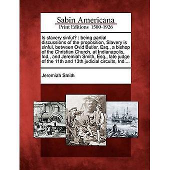 Är slaveri syndig varelse partiell diskussioner av propositionen slaveri är syndiga mellan Ovid Butler Esq. biskop av Christian Church på Indianapolis Ind. och Jeremiah Smith Esq. sent av Smith & Jeremia