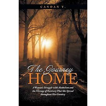 The Journey Home A Womans Struggle with Alcoholism and the Message of Recovery That She Spread Throughout Her Country by Y & Candan