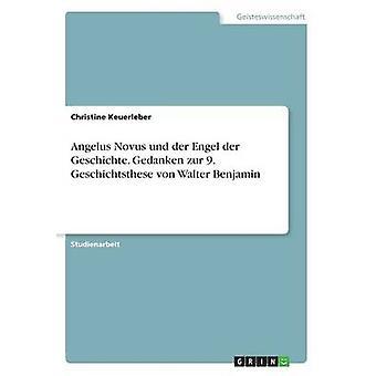 Angelus Novus Und der Engel der Geschichte. Gedanken Zur 9. Geschichtsthese von Walter Benjamin von Keuerleber & Christine