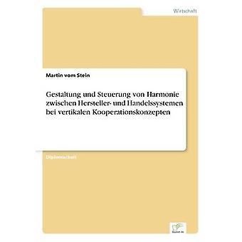 Gestaltung und Steuerung von Harmonie zwischen Hersteller und Handelssystemen bei vertikalen Kooperationskonzepten af vom Stein & Martin