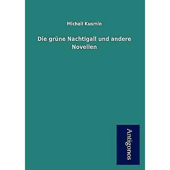 Die Gr Ne Nachtigall Und Andere Novellen by Kusm N. & Micha L.