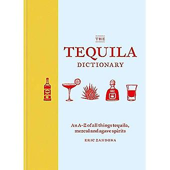 The Tequila Dictionary: An A-Z of all things tequila,� mezcal and agave spirits