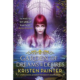 Garden of Dreams and Desires by Kristen Painter - 9780316278355 Book