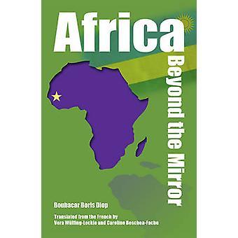 Africa Beyond the Mirror by Boubacar Boris Diop - Caroline Beschea-Fa