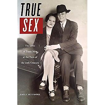True Sex - The Lives of Trans Men at the Turn of the Twentieth Century