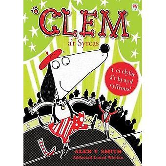 Cyfres Clem - 7. Clem a'r Syrcas by Alex T Smith - 9781849670180 Book