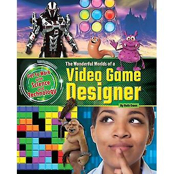The Wonderful Worlds of a Video Game Designer by Ruth Owen - 97819105