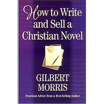 How to Write and Sell a Christian Novel by Gilbert Morris - 978198252