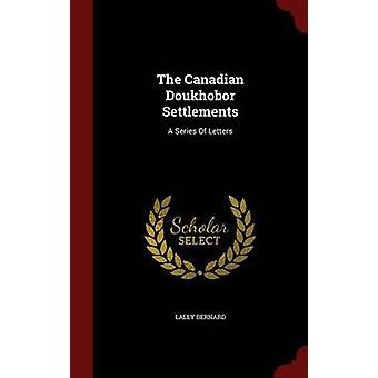 The Canadian Doukhobor Settlements A Series Of Letters de Bernard et Lally