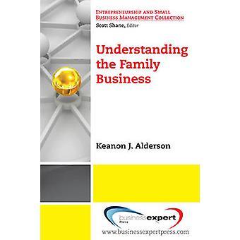 Understanding the Family Business by Alderson & Keanon J.