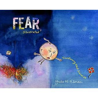 Fear - Illustrated - Transforming What Scares Us by Julie M. Elman - 9