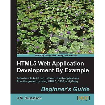 Html5 Web Application Development by Example by M. Gustafson & J.