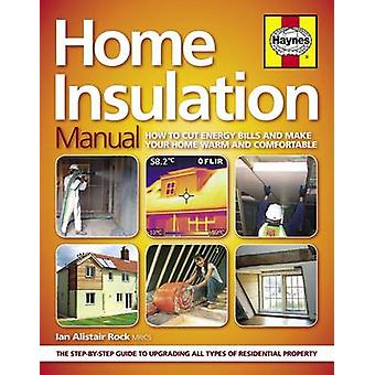 Home Insulation Manual - How to Cut Energy Bills and Make Your Home Wa