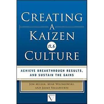 Creating a Kaizen Culture Align the Organization Achieve B by Jon Miller