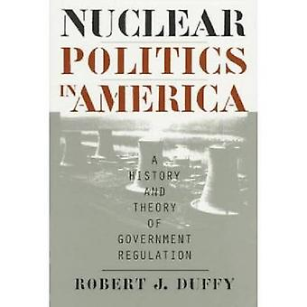 Nuclear Politics in America A History and Theory of Government Regulation von Robert J Duffy