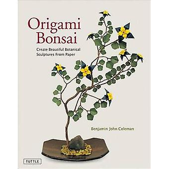Origami Bonsai  Create Beautiful Botanical Sculptures From Paper Origami Book with 14 Beautiful Projects and Instructional DVD Video by Benjamin John Coleman