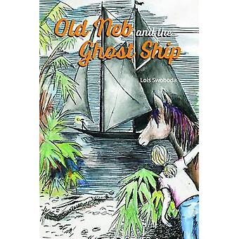 Old Neb and the Ghost Ship by Lois Swoboda - 9781561647972 Book