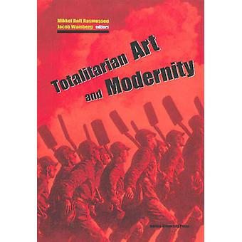 Totalitarian Art and Modernity by Mikkel Bolt Rasmussen - Jacob Wambe