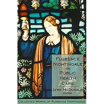 Florence Nightingale on Public Health Care by Edited by Lynn McDonald