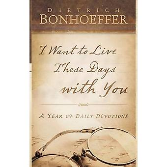 I Want to Live These Days with You by Bonhoeffer & Deitrich