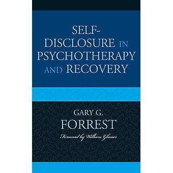 SelfDisclosure in Psychotherapy and Recovery by Gary G. Forrest