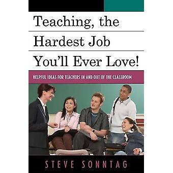 Undervisning det svåraste jobbet du någonsin kommer att älska hjälpsamma idéer för lärare in och ut ur klassrummet av Sonntag & Steven