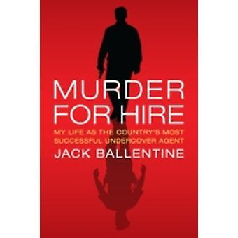 Murder for Hire My Life como el agente encubierto más exitoso de Ballentine & Jack