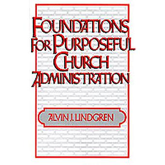 Foundations for Purposeful Church Administration by Lindgren & Alvin J.