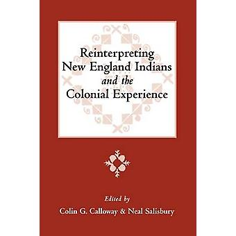 Reinterpreting New England Indians and the Colonial Experience by Calloway & Colin G.