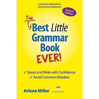 The Best Little Grammar Book Ever Speak and Write with Confidence  Avoid Common Mistakes Second Edition by Miller & Arlene