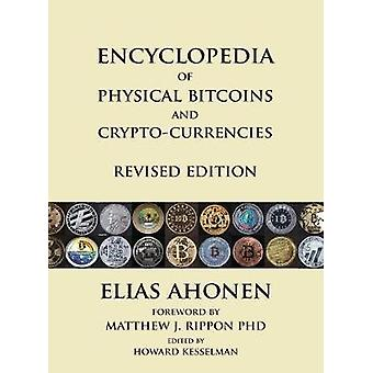 Encyclopedia of Physical Bitcoins and CryptoCurrencies Revised Edition by Ahonen & Elias