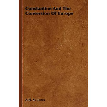 Constantine and the Conversion of Europe by Jones & A. H. M.