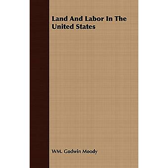 Land And Labor In The United States by Moody & WM. Godwin