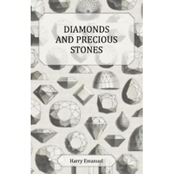 Diamonds and Precious Stones Their History Value and Distinguishing Characteristics with Simple Tests for their Identification by Emanuel & Harry