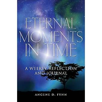 Eternal Moments in Time A Weekly Reflection and Journal by Fynn & Angene D.