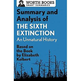 Summary and Analysis of The Sixth Extinction An Unnatural History Based on the Book by Elizabeth Kolbert by Worth Books