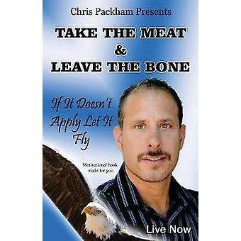Take The Meat  Leave The Bone If It Doesnt Apply Let It Fly by Packham & Chris